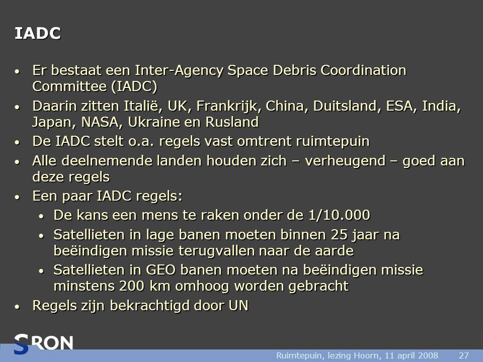 Ruimtepuin, lezing Hoorn, 11 april 200827 IADC • Er bestaat een Inter-Agency Space Debris Coordination Committee (IADC) • Daarin zitten Italië, UK, Frankrijk, China, Duitsland, ESA, India, Japan, NASA, Ukraine en Rusland • De IADC stelt o.a.