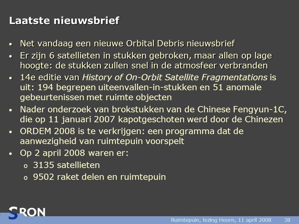 Ruimtepuin, lezing Hoorn, 11 april 200838 Laatste nieuwsbrief • Net vandaag een nieuwe Orbital Debris nieuwsbrief • Er zijn 6 satellieten in stukken g