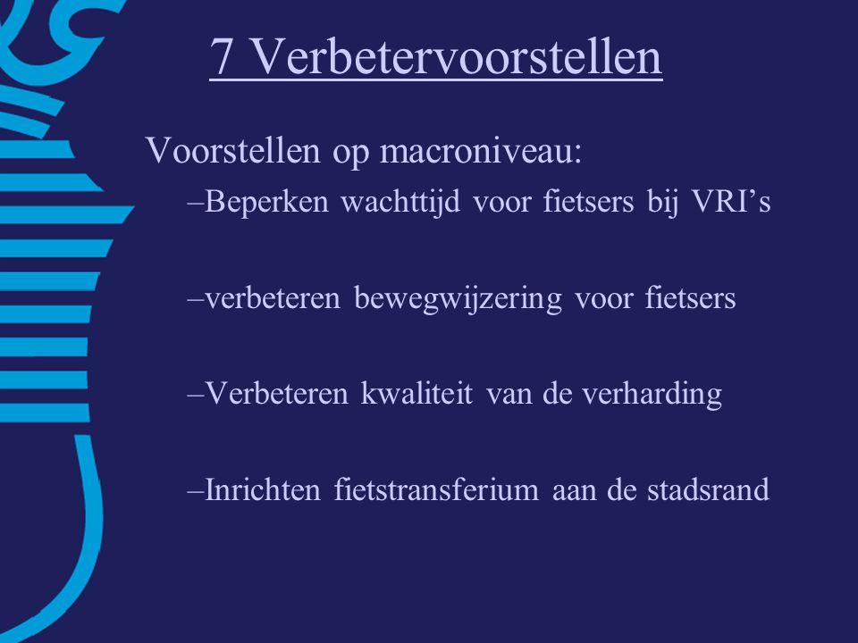 7 Verbetervoorstellen Voorstellen op macroniveau: –Beperken wachttijd voor fietsers bij VRI's –verbeteren bewegwijzering voor fietsers –Verbeteren kwaliteit van de verharding –Inrichten fietstransferium aan de stadsrand