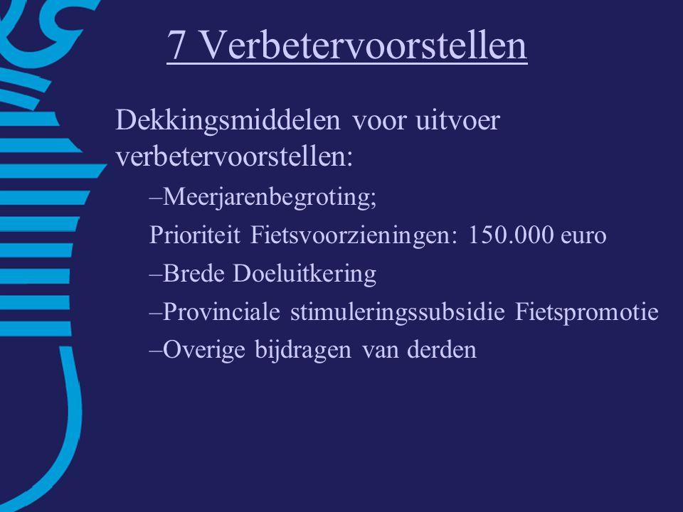 7 Verbetervoorstellen Dekkingsmiddelen voor uitvoer verbetervoorstellen: –Meerjarenbegroting; Prioriteit Fietsvoorzieningen: 150.000 euro –Brede Doeluitkering –Provinciale stimuleringssubsidie Fietspromotie –Overige bijdragen van derden