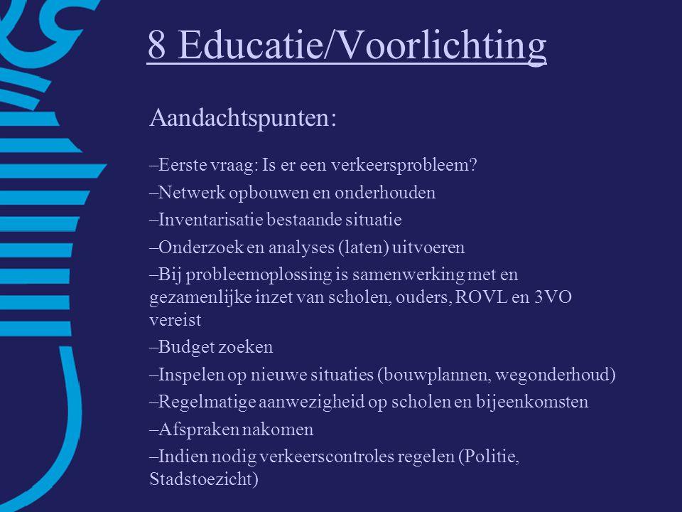 8 Educatie/Voorlichting Aandachtspunten: –Eerste vraag: Is er een verkeersprobleem.