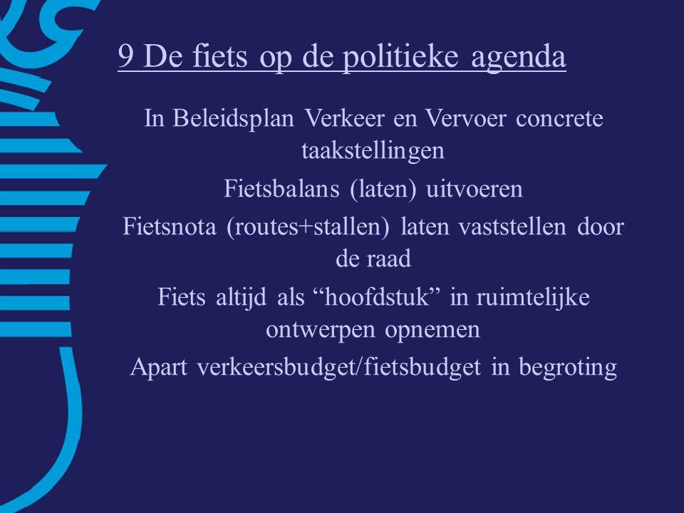 Fietsbalans Roermond Sterke punten: – goede concurrentiepositie – verkeersveiligheid –stedelijke dichtheid Zwakke punten: –directheid (omrijden+oponthoud VRI's) –geluidhinder –laag fietsgebruik: aandeel <7,5 km = 30% –relatief veel fietsdiefstallen 9 De fiets op de politieke agenda In Beleidsplan Verkeer en Vervoer concrete taakstellingen Fietsbalans (laten) uitvoeren Fietsnota (routes+stallen) laten vaststellen door de raad Fiets altijd als hoofdstuk in ruimtelijke ontwerpen opnemen Apart verkeersbudget/fietsbudget in begroting