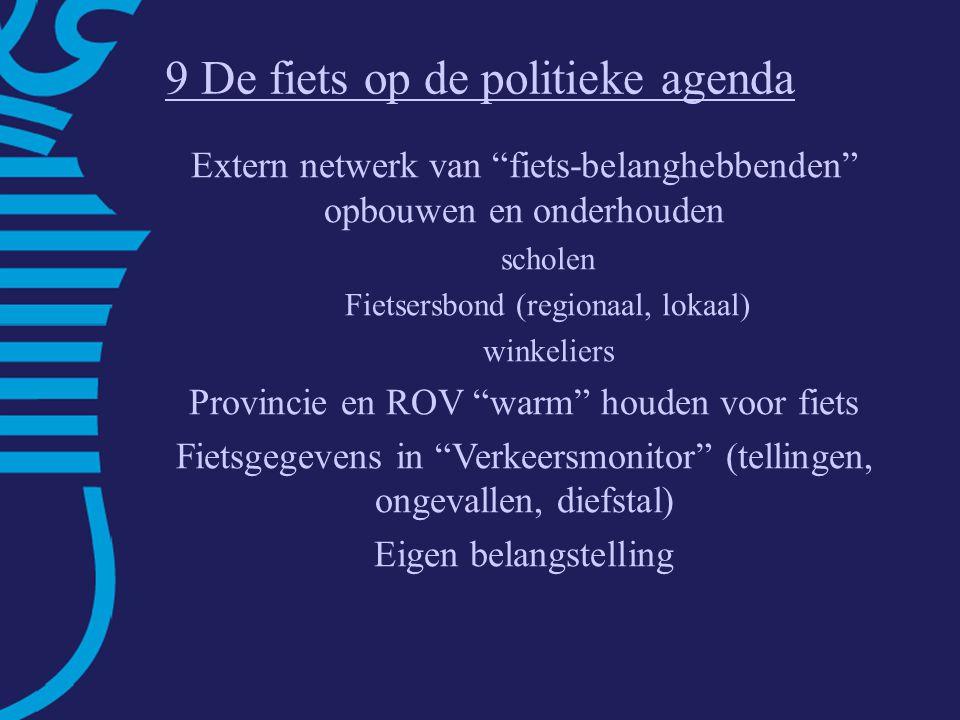 Fietsbalans Roermond Sterke punten: – goede concurrentiepositie – verkeersveiligheid –stedelijke dichtheid Zwakke punten: –directheid (omrijden+oponthoud VRI's) –geluidhinder –laag fietsgebruik: aandeel <7,5 km = 30% –relatief veel fietsdiefstallen 9 De fiets op de politieke agenda Extern netwerk van fiets-belanghebbenden opbouwen en onderhouden scholen Fietsersbond (regionaal, lokaal) winkeliers Provincie en ROV warm houden voor fiets Fietsgegevens in Verkeersmonitor (tellingen, ongevallen, diefstal) Eigen belangstelling