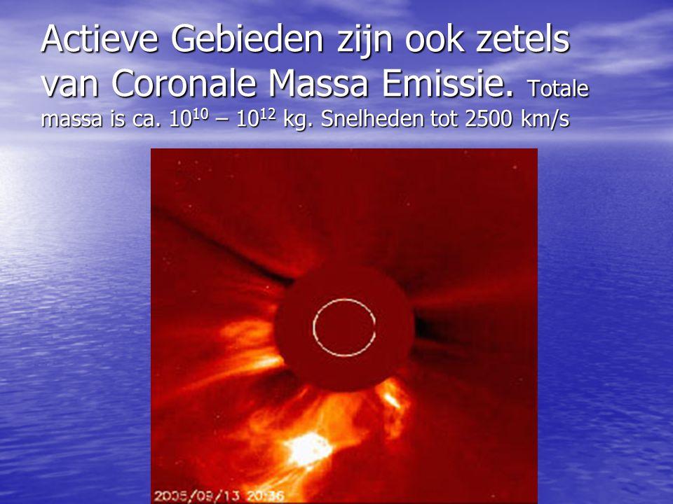Actieve Gebieden zijn ook zetels van Coronale Massa Emissie. Totale massa is ca. 10 10 – 10 12 kg. Snelheden tot 2500 km/s
