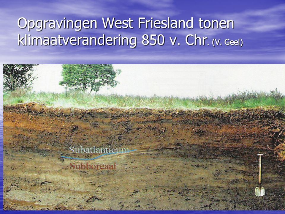 Opgravingen West Friesland tonen klimaatverandering 850 v. Chr. (V. Geel)