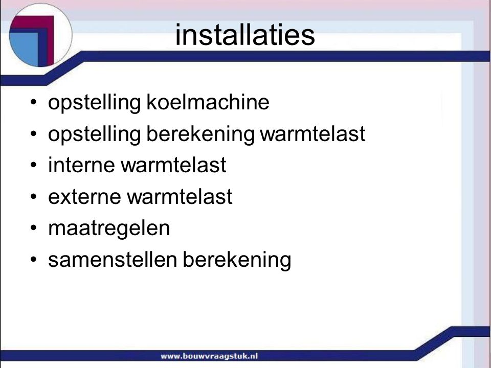 •opstelling koelmachine •opstelling berekening warmtelast •interne warmtelast •externe warmtelast •maatregelen •samenstellen berekening