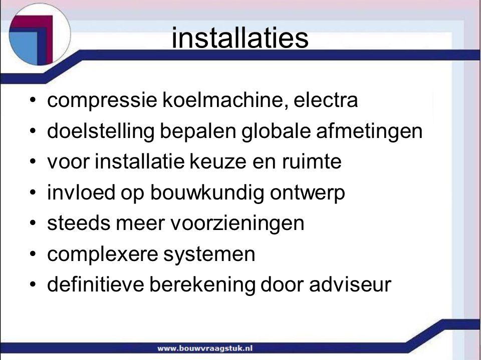 •compressie koelmachine, electra •doelstelling bepalen globale afmetingen •voor installatie keuze en ruimte •invloed op bouwkundig ontwerp •steeds mee
