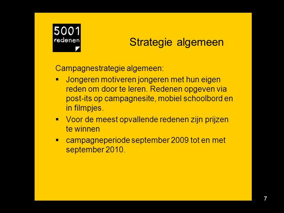 7 Strategie algemeen Campagnestrategie algemeen:  Jongeren motiveren jongeren met hun eigen reden om door te leren.