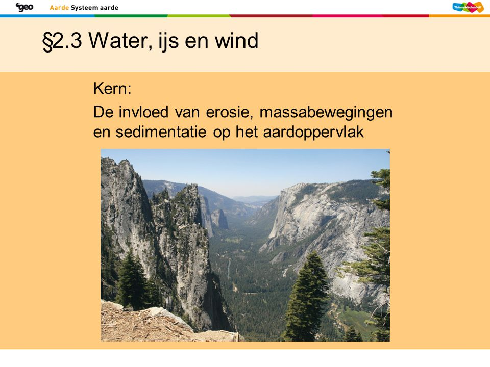 §2.3 Water, ijs en wind  Afbraak en opbouw door rivieren  Stroomgebied = gebied dat boven- en ondergronds afwatert op een bepaalde rivier  Waterscheiding = grens tussen twee stroomgebieden
