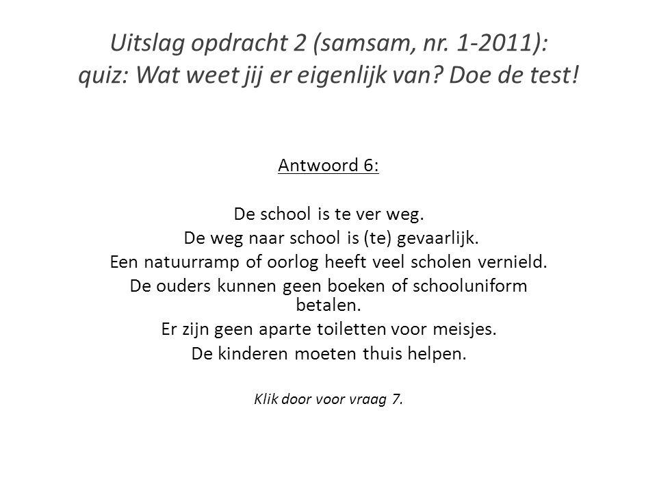 Uitslag opdracht 2 (samsam, nr. 1-2011): quiz: Wat weet jij er eigenlijk van? Doe de test! Antwoord 6: De school is te ver weg. De weg naar school is