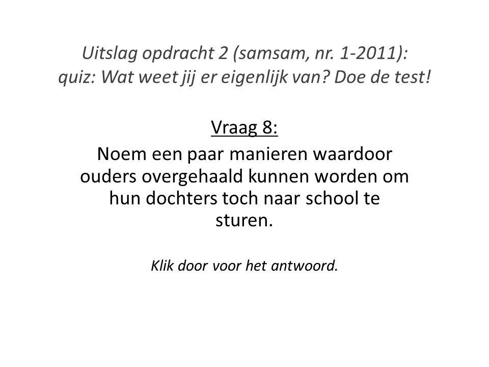 Uitslag opdracht 2 (samsam, nr. 1-2011): quiz: Wat weet jij er eigenlijk van? Doe de test! Vraag 8: Noem een paar manieren waardoor ouders overgehaald