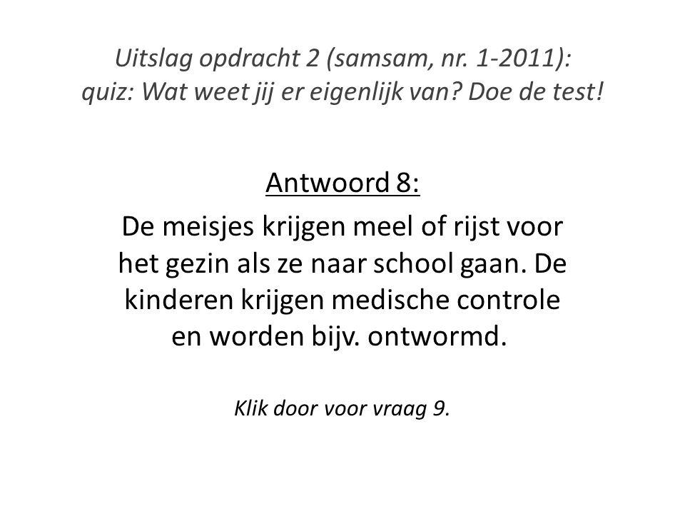 Uitslag opdracht 2 (samsam, nr. 1-2011): quiz: Wat weet jij er eigenlijk van? Doe de test! Antwoord 8: De meisjes krijgen meel of rijst voor het gezin