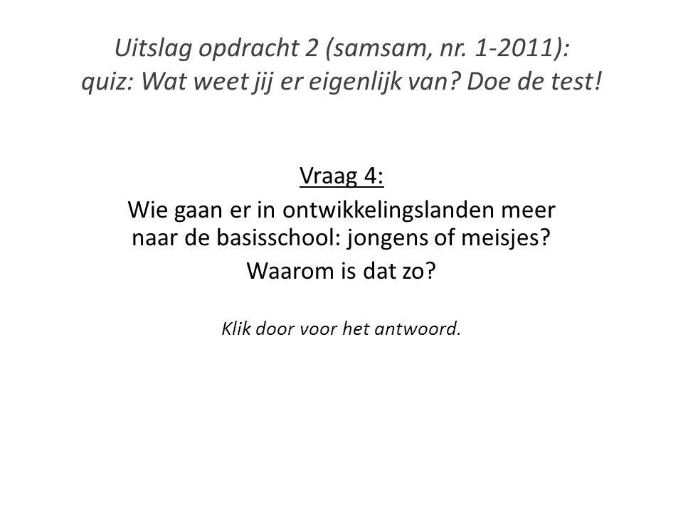 Vraag 4: Wie gaan er in ontwikkelingslanden meer naar de basisschool: jongens of meisjes? Waarom is dat zo? Klik door voor het antwoord.