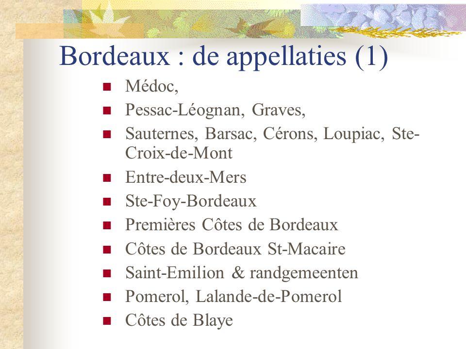 Bordeaux : de appellaties (1)  Médoc,  Pessac-Léognan, Graves,  Sauternes, Barsac, Cérons, Loupiac, Ste- Croix-de-Mont  Entre-deux-Mers  Ste-Foy-