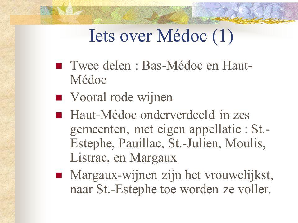 Iets over Médoc (1)  Twee delen : Bas-Médoc en Haut- Médoc  Vooral rode wijnen  Haut-Médoc onderverdeeld in zes gemeenten, met eigen appellatie : S
