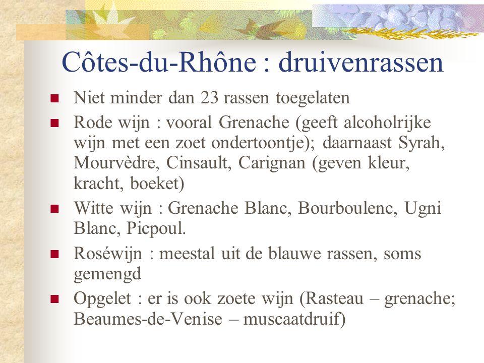 Côtes-du-Rhône : druivenrassen  Niet minder dan 23 rassen toegelaten  Rode wijn : vooral Grenache (geeft alcoholrijke wijn met een zoet ondertoontje