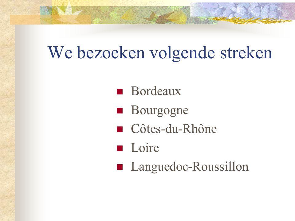 We bezoeken volgende streken  Bordeaux  Bourgogne  Côtes-du-Rhône  Loire  Languedoc-Roussillon