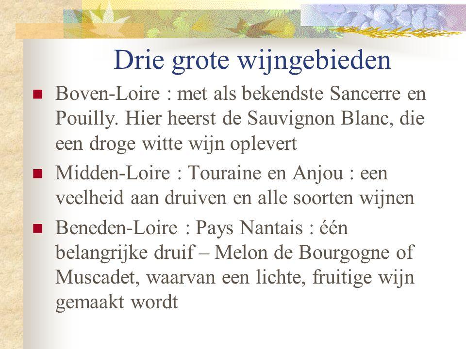 Drie grote wijngebieden  Boven-Loire : met als bekendste Sancerre en Pouilly. Hier heerst de Sauvignon Blanc, die een droge witte wijn oplevert  Mid