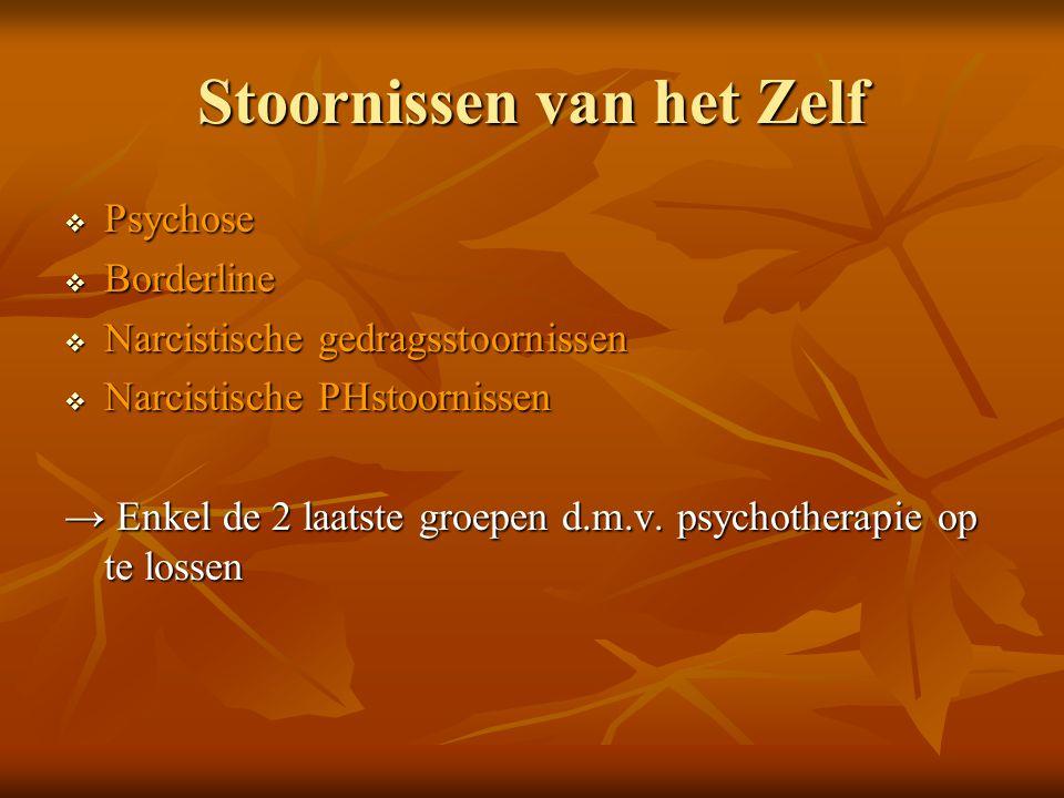 Stoornissen van het Zelf  Psychose  Borderline  Narcistische gedragsstoornissen  Narcistische PHstoornissen → Enkel de 2 laatste groepen d.m.v. ps