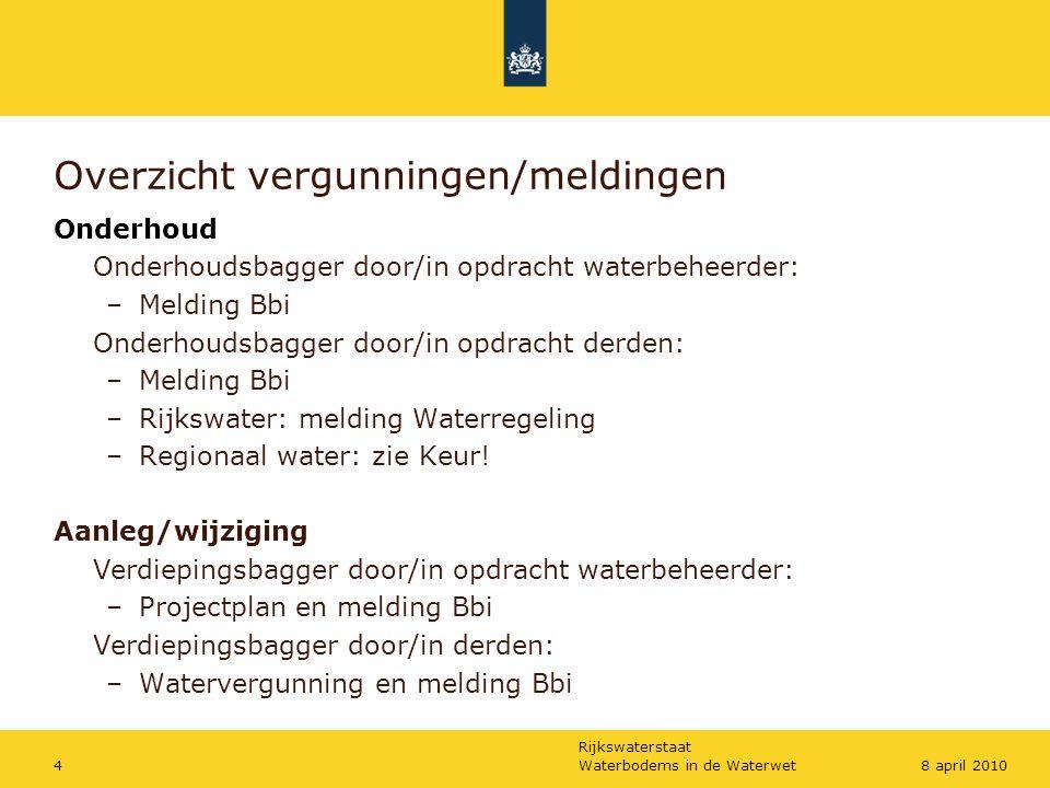 Rijkswaterstaat Waterbodems in de Waterwet48 april 2010 Overzicht vergunningen/meldingen Onderhoud Onderhoudsbagger door/in opdracht waterbeheerder: –Melding Bbi Onderhoudsbagger door/in opdracht derden: –Melding Bbi –Rijkswater: melding Waterregeling –Regionaal water: zie Keur.