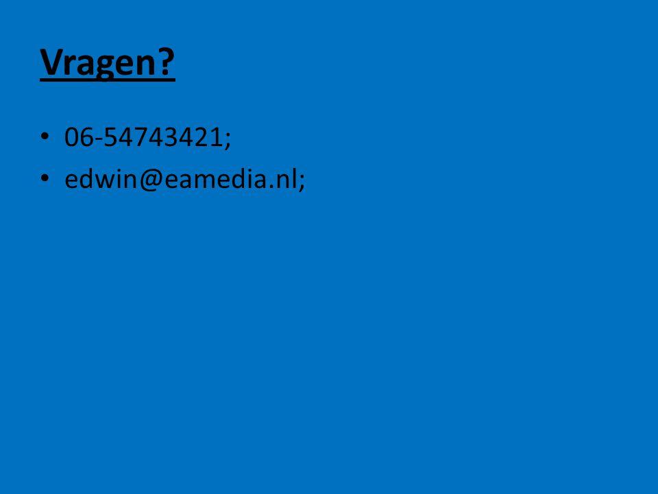 Vragen? • 06-54743421; • edwin@eamedia.nl;
