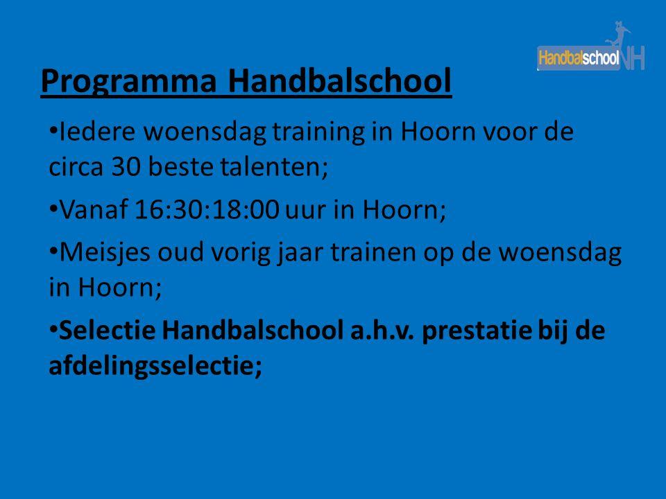 Programma Handbalschool • Iedere woensdag training in Hoorn voor de circa 30 beste talenten; • Vanaf 16:30:18:00 uur in Hoorn; • Meisjes oud vorig jaa