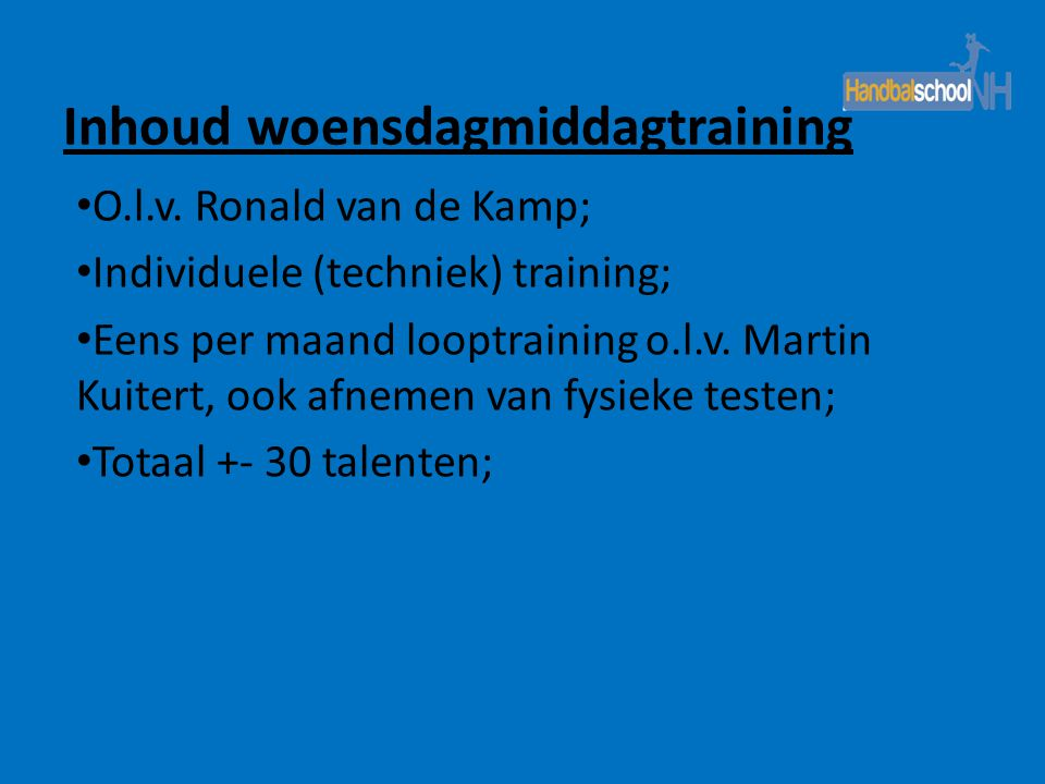 Inhoud woensdagmiddagtraining • O.l.v. Ronald van de Kamp; • Individuele (techniek) training; • Eens per maand looptraining o.l.v. Martin Kuitert, ook