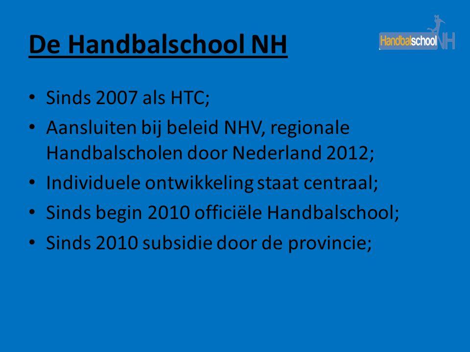 De Handbalschool NH • Sinds 2007 als HTC; • Aansluiten bij beleid NHV, regionale Handbalscholen door Nederland 2012; • Individuele ontwikkeling staat