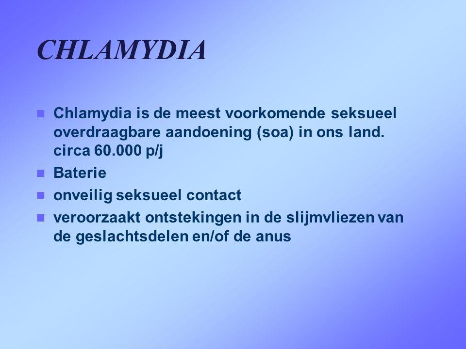 CHLAMYDIA  Chlamydia is de meest voorkomende seksueel overdraagbare aandoening (soa) in ons land. circa 60.000 p/j  Baterie  onveilig seksueel cont