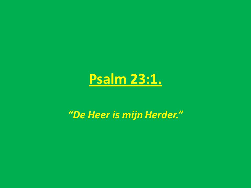 """Psalm 23:1. """"De Heer is mijn Herder."""""""