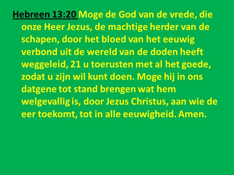 Hebreen 13:20 Moge de God van de vrede, die onze Heer Jezus, de machtige herder van de schapen, door het bloed van het eeuwig verbond uit de wereld va