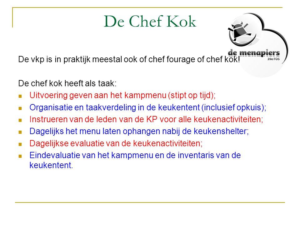 De Chef Kok De vkp is in praktijk meestal ook of chef fourage of chef kok! De chef kok heeft als taak:  Uitvoering geven aan het kampmenu (stipt op t