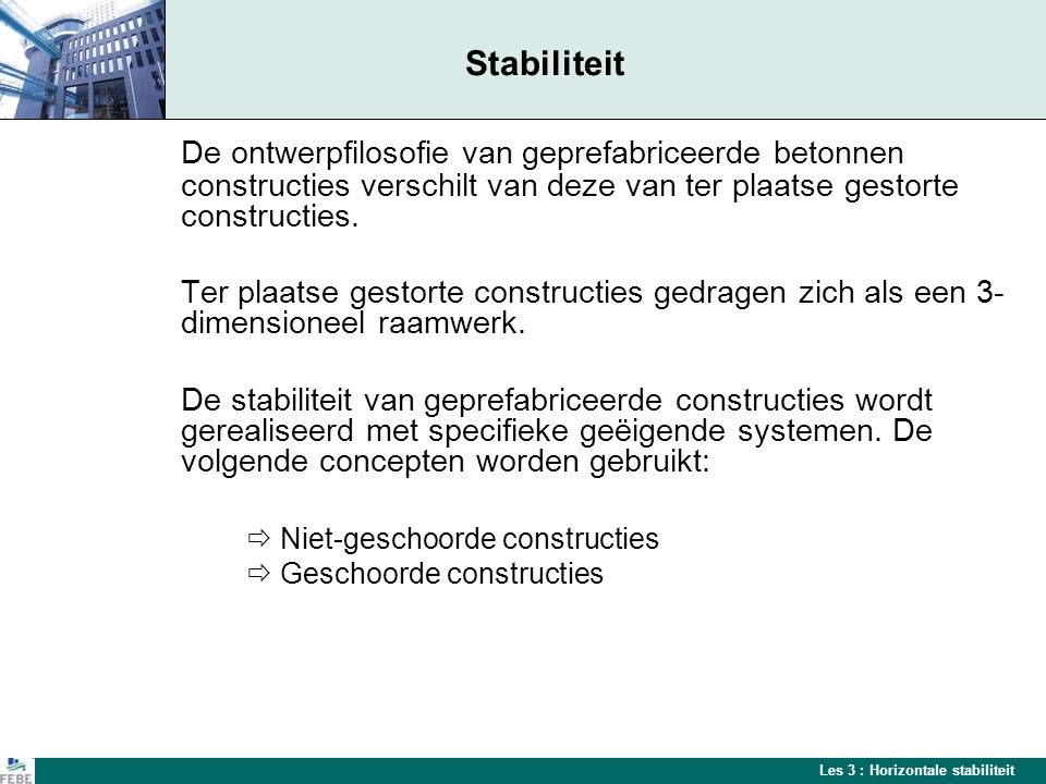 Les 3 : Horizontale stabiliteit Niet-geschoorde constructies Uitkraging van kolommen Putfundering Verankerde wachtstaven Geschroefde verbinding