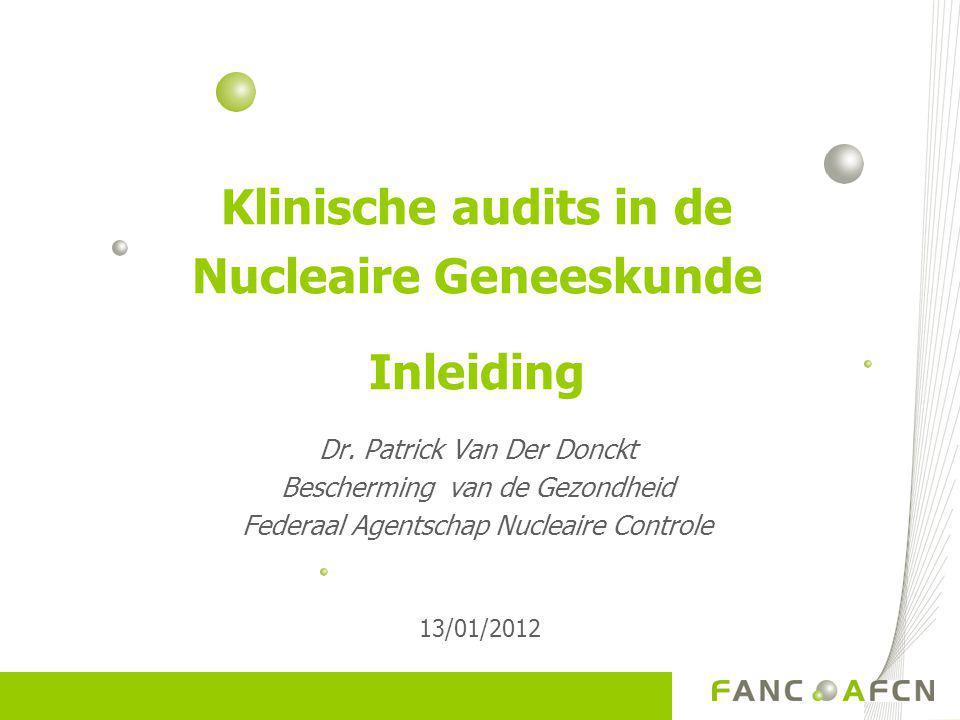 Klinische audits in de Nucleaire Geneeskunde Inleiding Dr.
