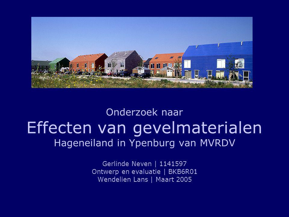 Onderzoek naar Effecten van gevelmaterialen Hageneiland in Ypenburg van MVRDV Gerlinde Neven | 1141597 Ontwerp en evaluatie | BKB6R01 Wendelien Lans |