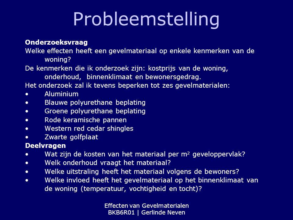 Effecten van Gevelmaterialen BKB6R01 | Gerlinde Neven Probleemstelling Onderzoeksvraag Welke effecten heeft een gevelmateriaal op enkele kenmerken van