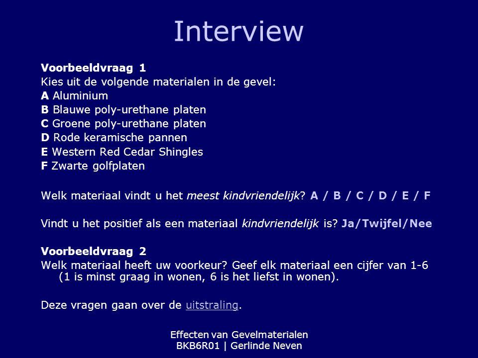 Effecten van Gevelmaterialen BKB6R01 | Gerlinde Neven Interview Voorbeeldvraag 1 Kies uit de volgende materialen in de gevel: A Aluminium B Blauwe pol
