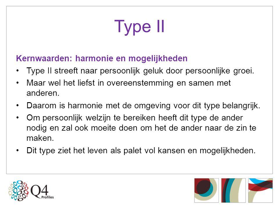 Type II Kernwaarden: harmonie en mogelijkheden •Type II streeft naar persoonlijk geluk door persoonlijke groei. •Maar wel het liefst in overeenstemmin
