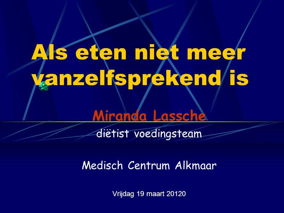 Als eten niet meer vanzelfsprekend is Miranda Lassche diëtist voedingsteam Medisch Centrum Alkmaar Vrijdag 19 maart 20120