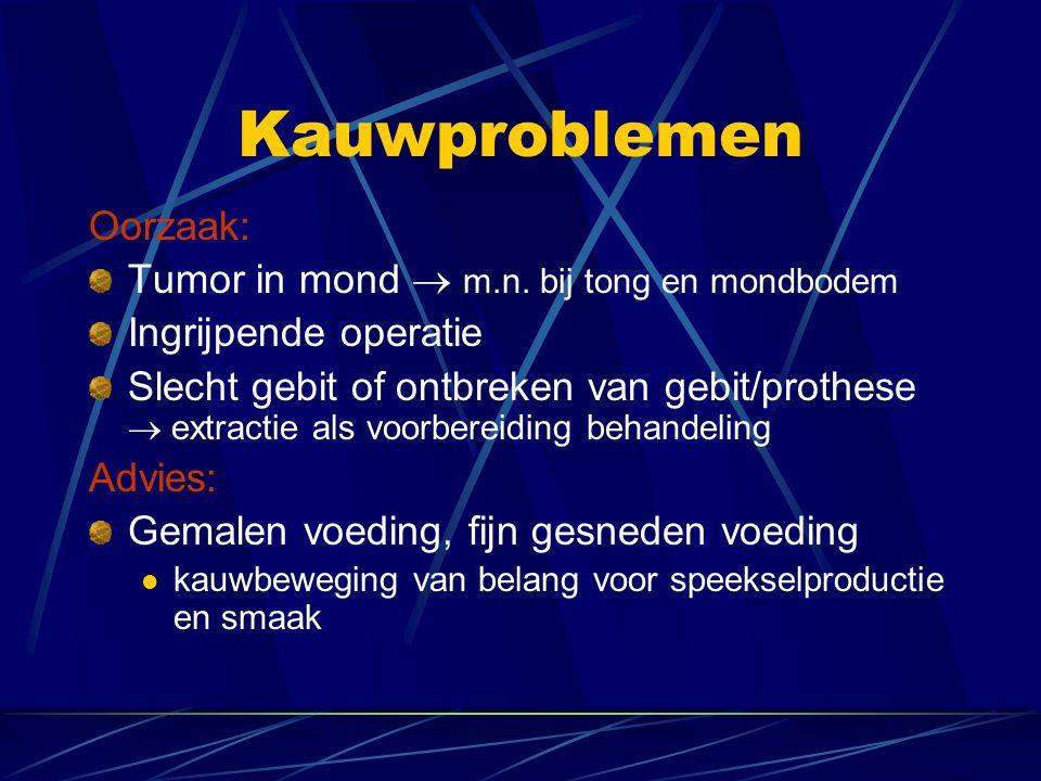 Kauwproblemen Oorzaak: Tumor in mond  m.n. bij tong en mondbodem Ingrijpende operatie Slecht gebit of ontbreken van gebit/prothese  extractie als vo
