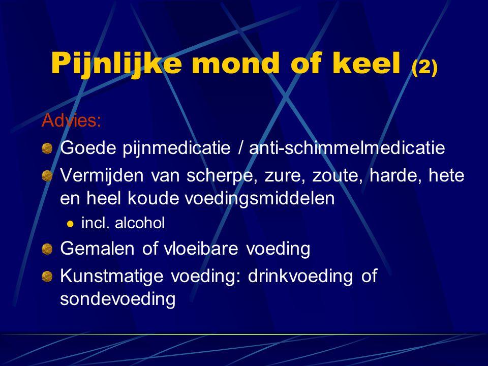 Pijnlijke mond of keel (2) Advies: Goede pijnmedicatie / anti-schimmelmedicatie Vermijden van scherpe, zure, zoute, harde, hete en heel koude voedings