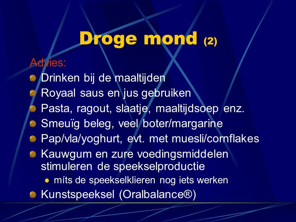 Droge mond (2) Advies: Drinken bij de maaltijden Royaal saus en jus gebruiken Pasta, ragout, slaatje, maaltijdsoep enz. Smeuïg beleg, veel boter/marga