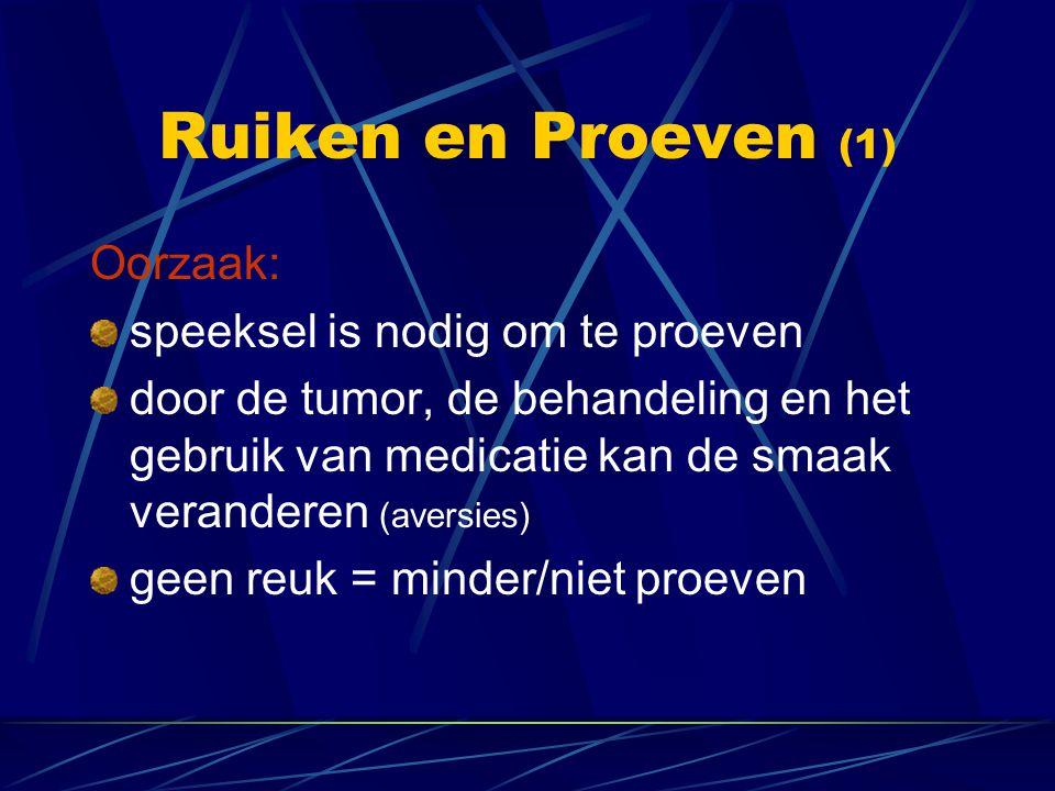 Ruiken en Proeven (1) Oorzaak: speeksel is nodig om te proeven door de tumor, de behandeling en het gebruik van medicatie kan de smaak veranderen (ave