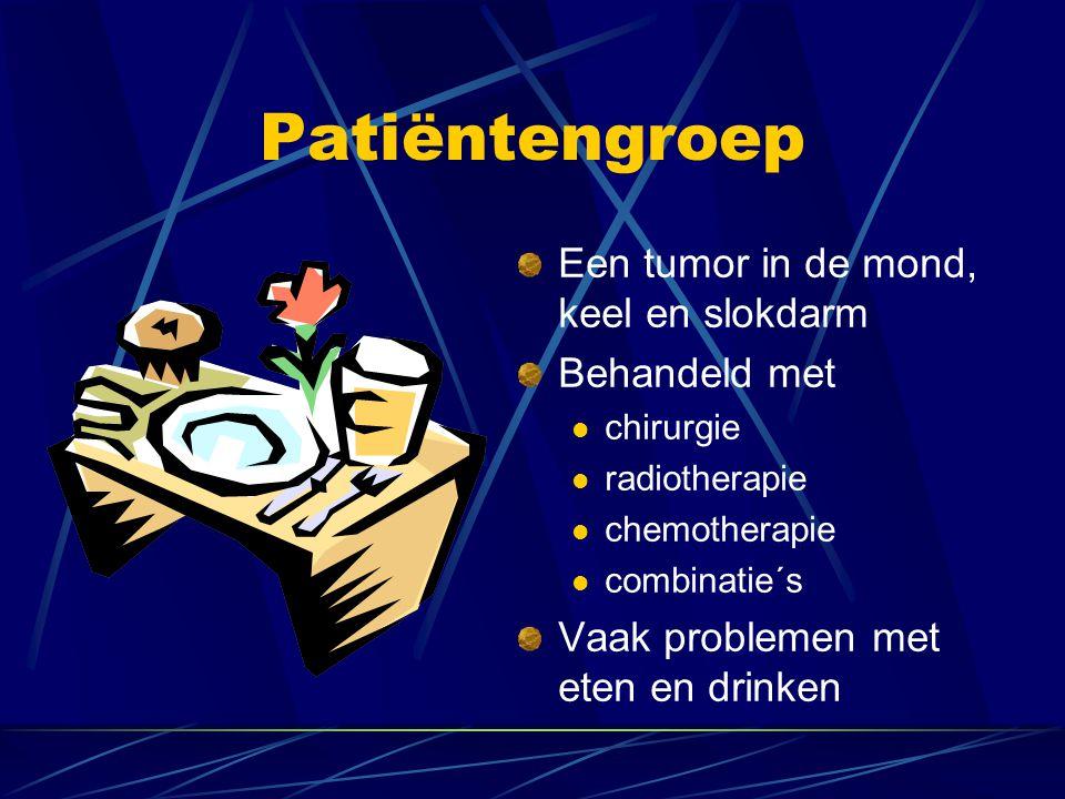 Patiëntengroep Een tumor in de mond, keel en slokdarm Behandeld met  chirurgie  radiotherapie  chemotherapie  combinatie´s Vaak problemen met eten
