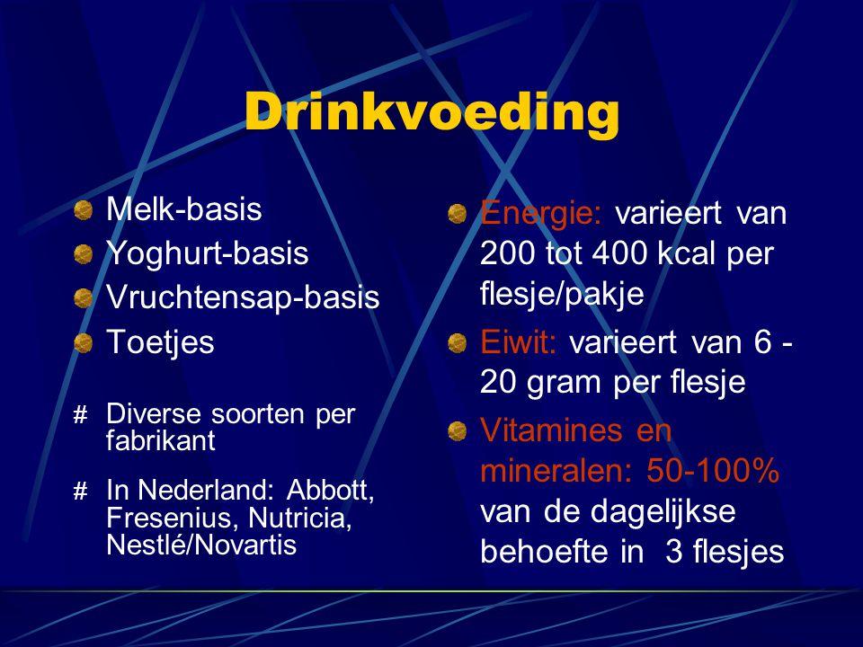 Drinkvoeding Melk-basis Yoghurt-basis Vruchtensap-basis Toetjes # Diverse soorten per fabrikant # In Nederland: Abbott, Fresenius, Nutricia, Nestlé/No