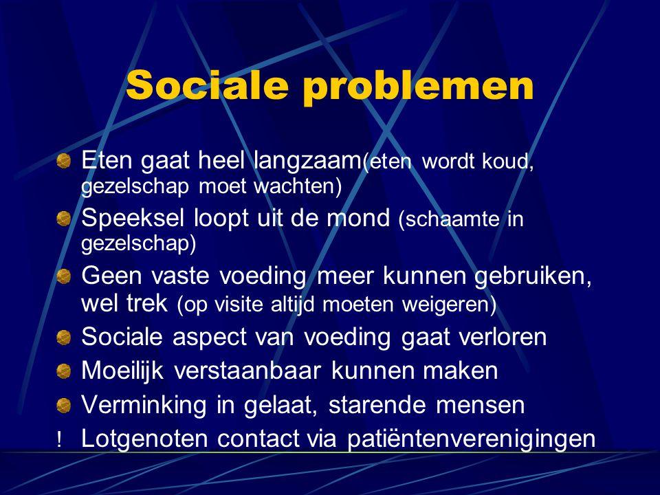 Sociale problemen Eten gaat heel langzaam (eten wordt koud, gezelschap moet wachten) Speeksel loopt uit de mond (schaamte in gezelschap) Geen vaste vo