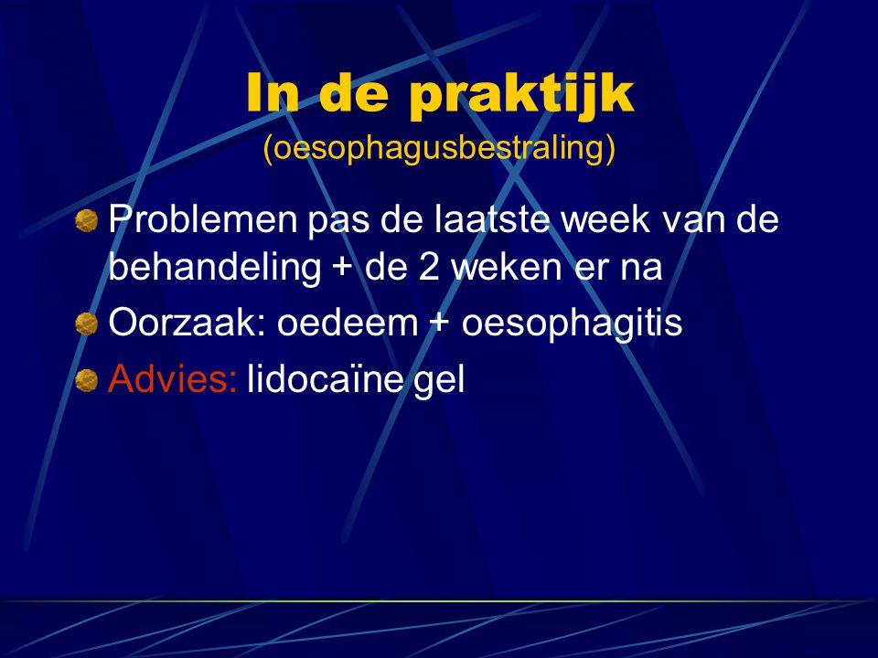 In de praktijk (oesophagusbestraling) Problemen pas de laatste week van de behandeling + de 2 weken er na Oorzaak: oedeem + oesophagitis Advies: lidoc
