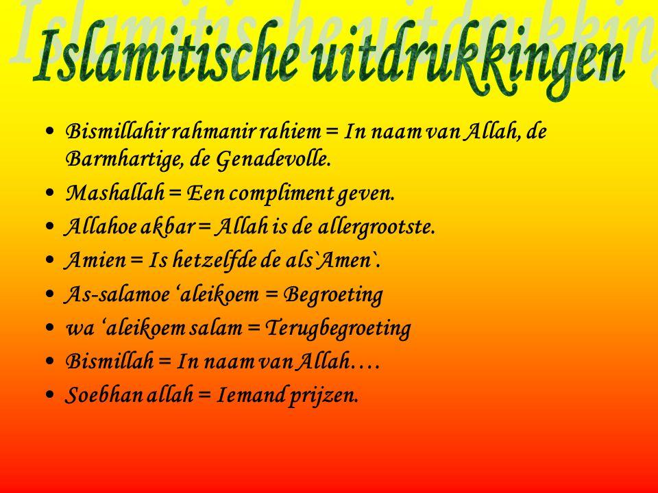 •Bismillahir rahmanir rahiem = In naam van Allah, de Barmhartige, de Genadevolle. •Mashallah = Een compliment geven. •Allahoe akbar = Allah is de alle