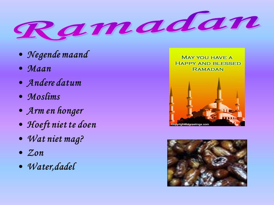 •Negende maand •Maan •Andere datum •Moslims •Arm en honger •Hoeft niet te doen •Wat niet mag? •Zon •Water,dadel