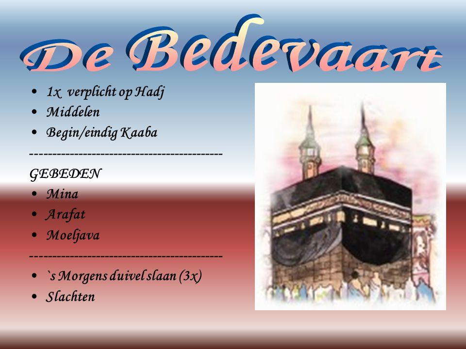 •1•1x verplicht op Hadj •M•Middelen •B•Begin/eindig Kaaba -------------------------------------------- GEBEDEN •M•Mina •A•Arafat •M•Moeljava ---------